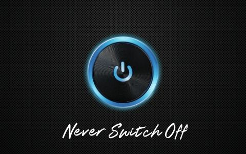 Never Switch Off